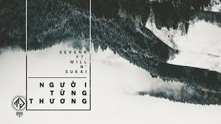 Người Từng Thương - Sevenk Ft Will n' Sukai  (Lyric Video / TAS Release)