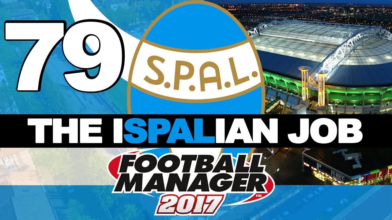 THE ISPALIAN JOB | PART 79 | THE COMEBACK?! | FOOTBALL MANAGER 2017