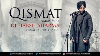 Qismat Remix |  Ammy Virk | Dj Harsh Sharma | Visual : Sunix Thakor