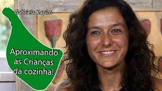 Gabriela Kapim - Aproximando as crianças da cozinha!
