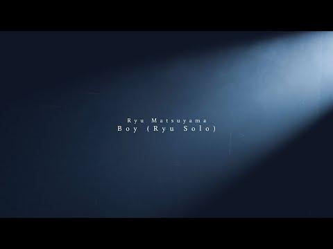 Ryu Matsuyama / Boy (Ryu Solo -Live ver.-)