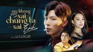 ERIK - 'Em Không Sai, Chúng Ta Sai' (Official MV)