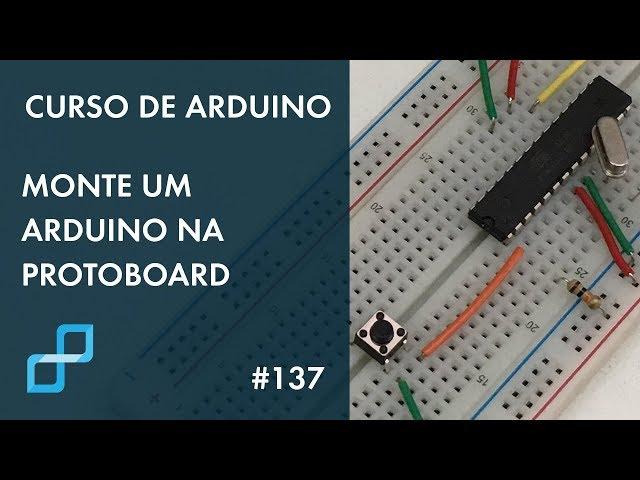 MONTE UM ARDUINO NA PROTOBOARD | Curso de Arduino #137