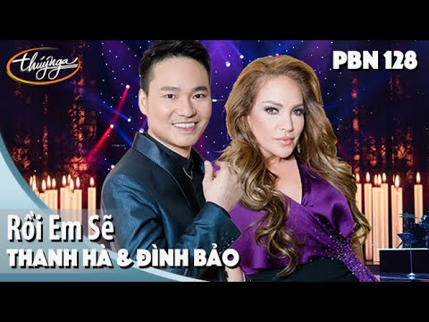 PBN 128 | Thanh Hà & Đình Bảo - Rồi Em Sẽ