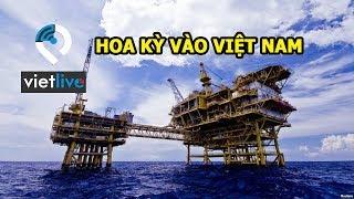 Mỹ và Việt Nam sẽ cùng khai thác dầu khí bất chấp Tàu cộng?