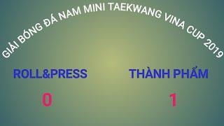 Giải bóng đá nam mini Taekwang vina cup 2019giữa hai đội Roll&Press gặp Thành Phẩm FullHD