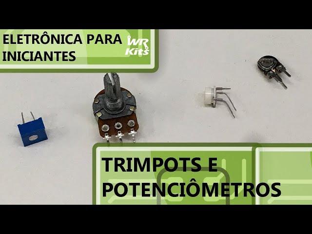 ENTENDA OS POTENCIÔMETROS E TRIMPOTS | Eletrônica para Iniciantes #100