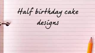 Half birthday cake designs| Unique designs