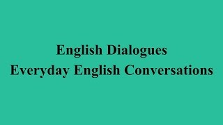 English Dialogues - Everyday English Conversations الحلقة السابعة