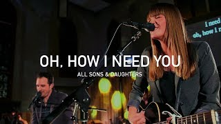 'Oh How I Need You' (Live) | All Sons & Daughters