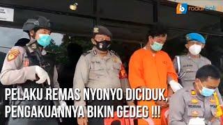 PELAKU REMAS NYONYO DICIDUK, PENGAKUANNYA BIKIN GEDEG !!!