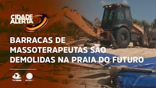 Barracas de massoterapeutas são demolidas na Praia do Futuro