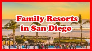 5 Top-Rated Family Resorts in San Diego, California | United States Resorts