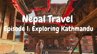 Nepal Travel | Episode 1: Exploring Kathmandu | Night life, Monasteries, Kathmandu Valley