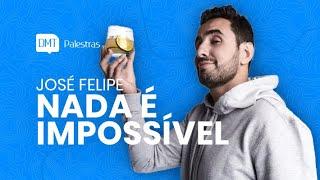 Nada é Impossível — José Felipe Carneiro