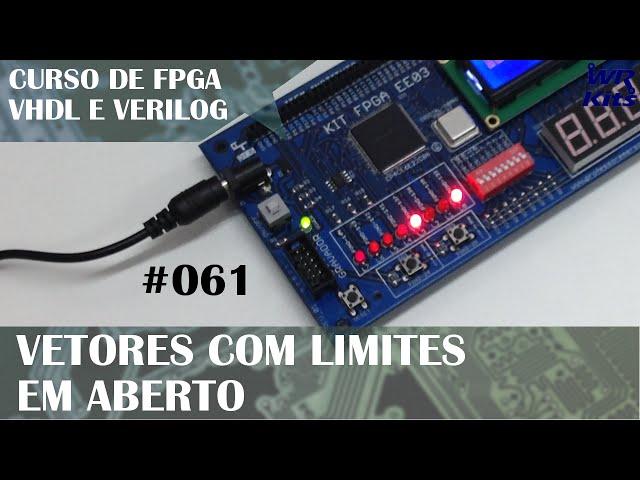 VETOR COM LIMITES EM ABERTO | Curso de FPGA #061