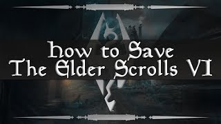 How to Save The Elder Scrolls VI