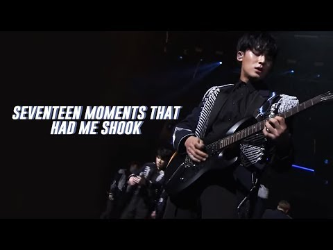 seventeen moments that had me SHOOK