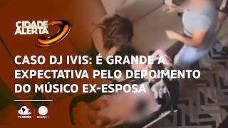 Caso DJ Ivis: É grande a expectativa pelo depoimento do músico suspeito de agredir ex-esposa