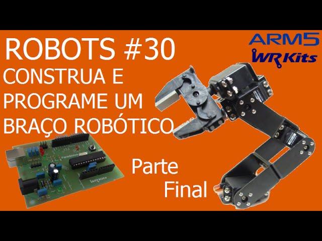 CONSTRUA E PROGRAME UM BRAÇO ROBÓTICO (Parte 9/9) | Robots #30
