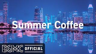 Summer Coffee Music - Relaxing Bossa Nova & Jazz Music For Work & Study.