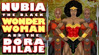 Nubia the Black Wonder Woman and The Dora Milaje