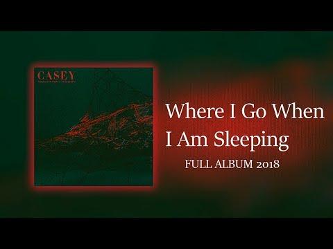 Casey - Where I Go When I Am Sleeping (Full Album) [2018]