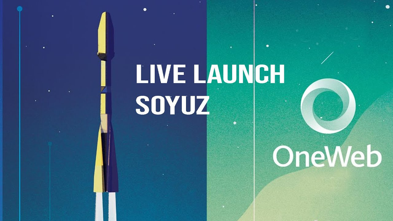 LIVE Launch: Soyuz / Arianespace for OneWeb