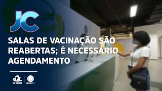 Salas de vacinação são reabertas; é necessário agendamento