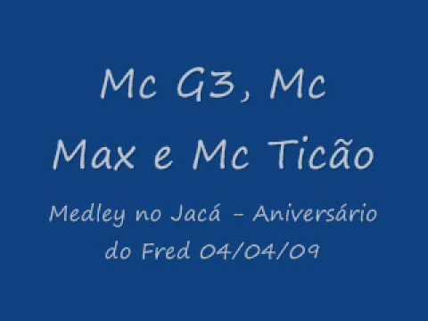 Baixar Mc G3, Mc Max e Mc Ticão - Medley no Jacá - Niver do Fred 04/04/09