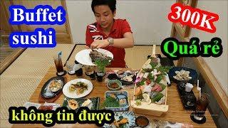 Cười ngất với thanh niên lần đầu đi ăn buffet sushi Nhật Bản - Không tin được chỉ 300k ăn thả ga