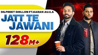 Jatt Te Jawani – Dilpreet Dhillon – Sara Gurpal Ft Karan Aujla Video HD