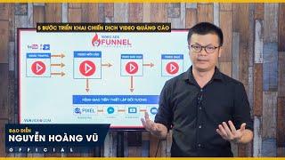 5 bước triển khai thực tế chiến dịch quảng cáo với VIDEO ADS FUNNEL- Nguyễn Hoàng Vũ