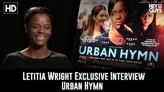 Letitia Wright Exclusive Interview - Urban Hymn