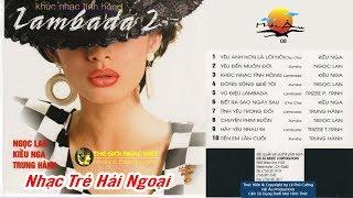 Nhạc Trẻ Hải Ngoại - KHÚC NHẠC TÌNH HỒNG LAMBADA 2 - TRUNG HÀNH, NGỌC LAN, KIỀU NGA - Hai Au Music