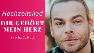 Hochzeitslied  - Dir gehört mein Herz - Sascha Salvati