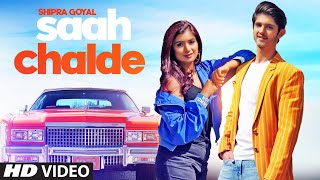 Saah Chalde – Shipra Goyal – Rohan Mehra Video HD