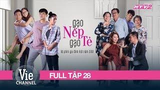 (FULL) GẠO NẾP GẠO TẺ - Tập 28 | Phim Gia Đình Việt 2018