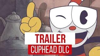 Cuphead DLC - E3 2018 Trailer