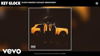 Key Glock - Flyest Highest Coolest Smoothest (Audio)