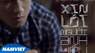 Xin Lỗi Người Anh Yêu - Châu Khải Phong [MV OFFICIAL]