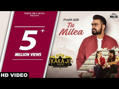 Tu Milea (Full Song) Prabh Gill & Mannat Noor - Kaka Ji