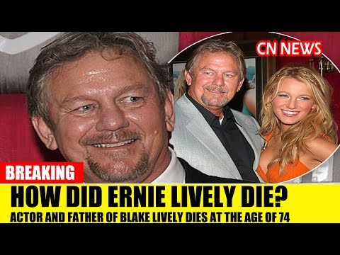 How did Ernie Lively die? Actor and father of Blake Lively dies at the age of 74