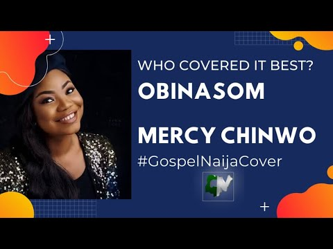 OBINASOM by Mercy Chinwo - Who Covered It Best? #GospelNaijaCovers