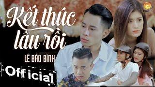 Kết Thúc Lâu Rồi - Lê Bảo Bình (MV OFFICIAL)