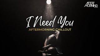 I Need You Mashup x  Mujhe Peene Do Aftermorning Chillout Remix Video HD