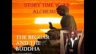 Story Time w/An Alchemists: The Beggar and The Buddha