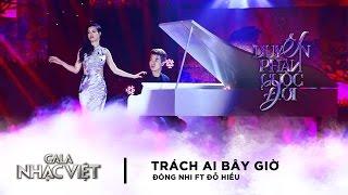 Trách Ai Bây Giờ - Đông Nhi, Đỗ Hiếu | Gala Nhạc Việt 8 (Official)