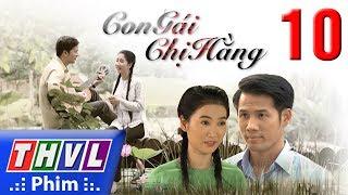 THVL   Con gái chị Hằng - Tập 10