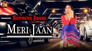 Suprriya Joshii - Meri Jaan (My Love )